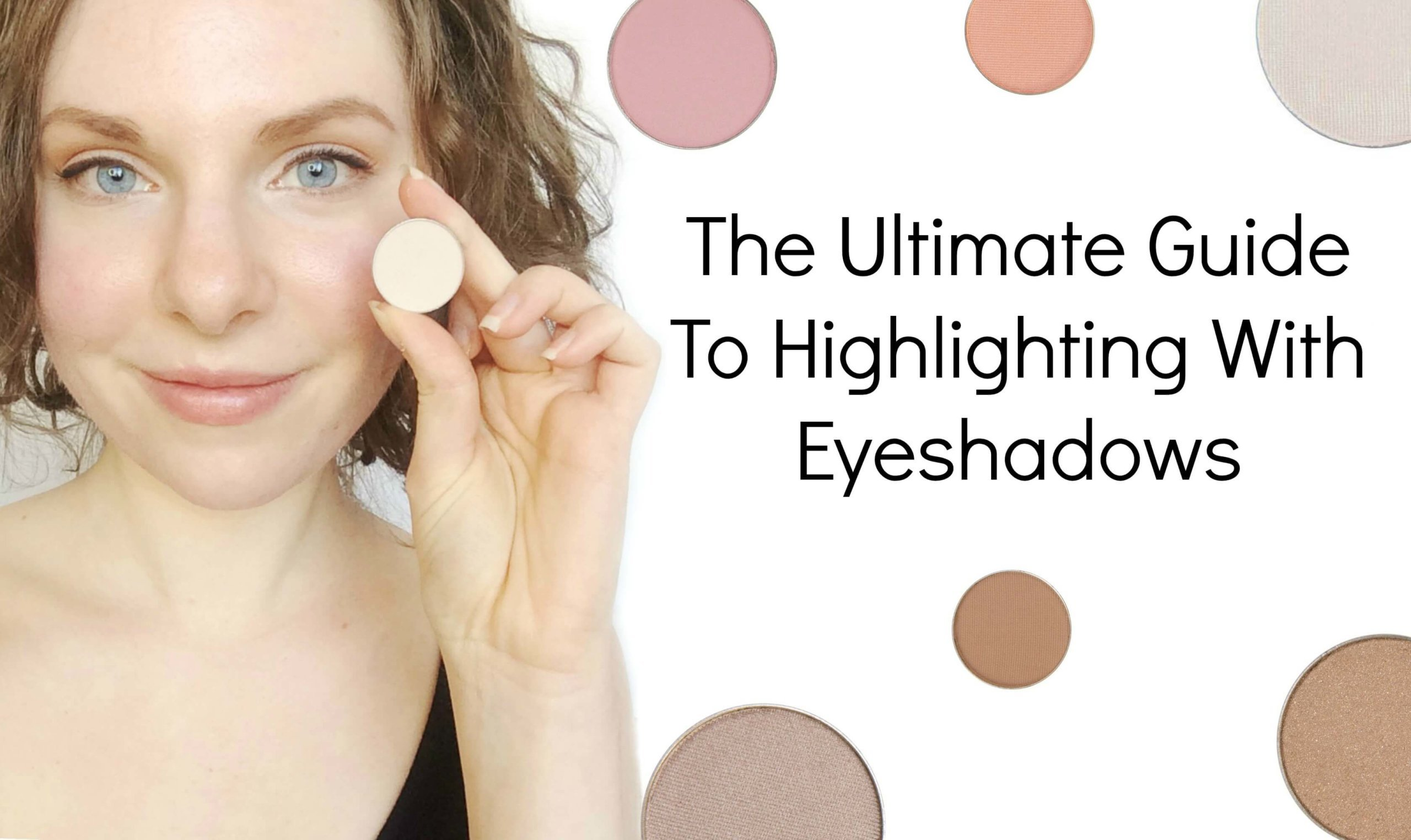 The Ultimate Guide To Highlighting With Eyeshadows
