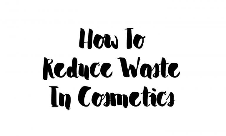 3 Ways To Reduce Waste In Cosmetics