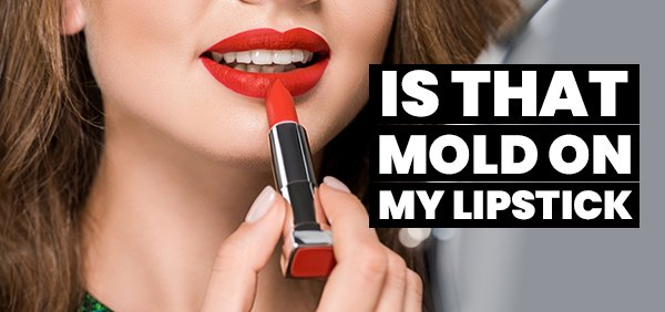 Is that mold on my lipstick?