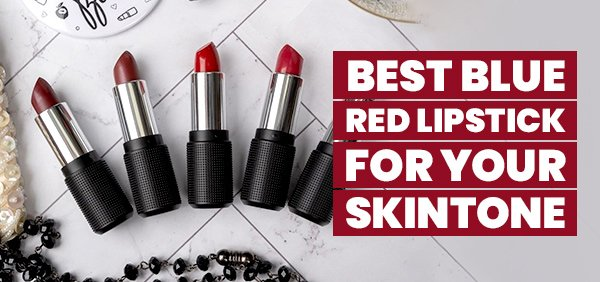 Best Blue Red Lipstick for Your Skin Tone