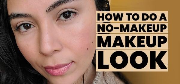 Perfect The No Makeup Look Makeup