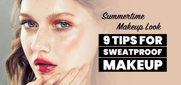 Our Best 9 Tips for How to Sweat-Proof Makeup for Summertime Heat