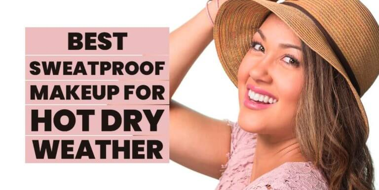 Best Sweat-Proof Makeup for Hot Dry Weather