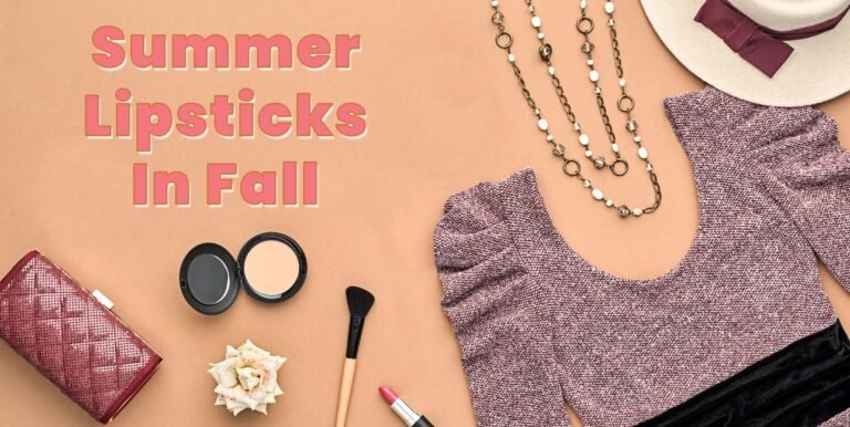 Transition To Fall with Summer Lipsticks