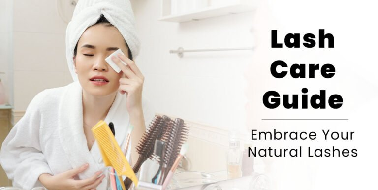 Why You Should Embrace Your Natural Lashes & Lash Care Guide